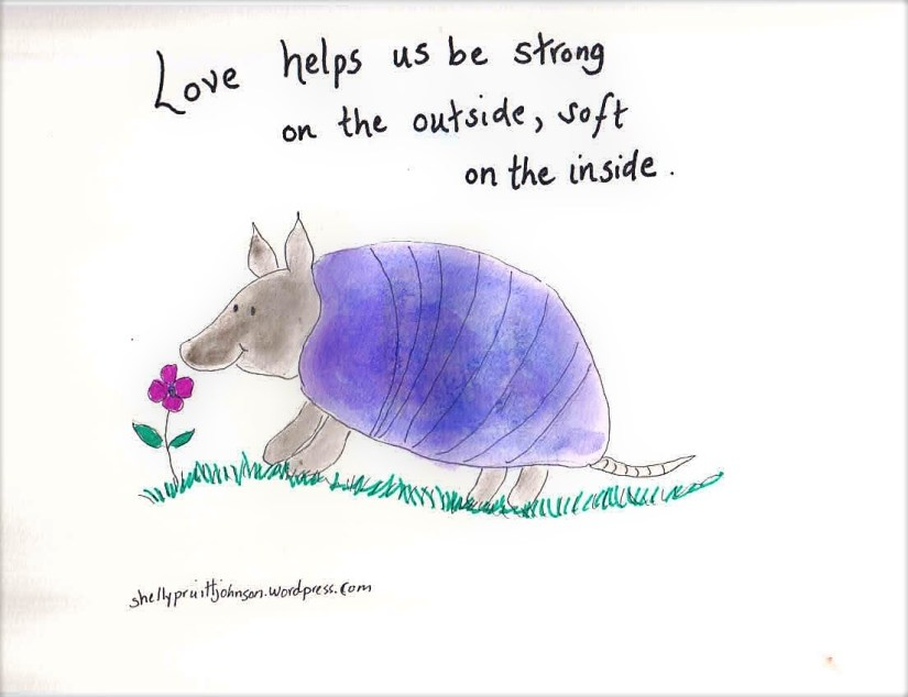 Love makes strong on outside and soft on outside