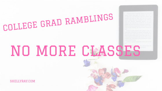 College Grad Ramblings: No More Classes