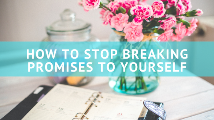 How to stop breaking promises to yourself