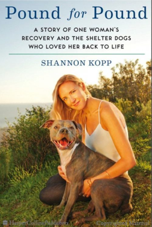 'Pound for Pound: A Story of One Woman's Recovery and the Shelter Dogs Who Loved Her Back to Life' by Shannon Kopp
