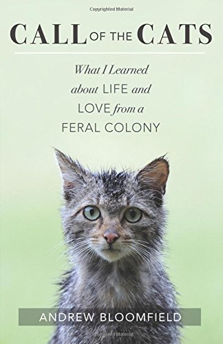 'Call of the Cats: What I Learned about Life and Love from a Feral Colony'