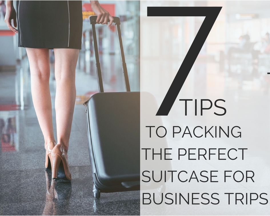7 tips to packing the perfect suitcase for business trips
