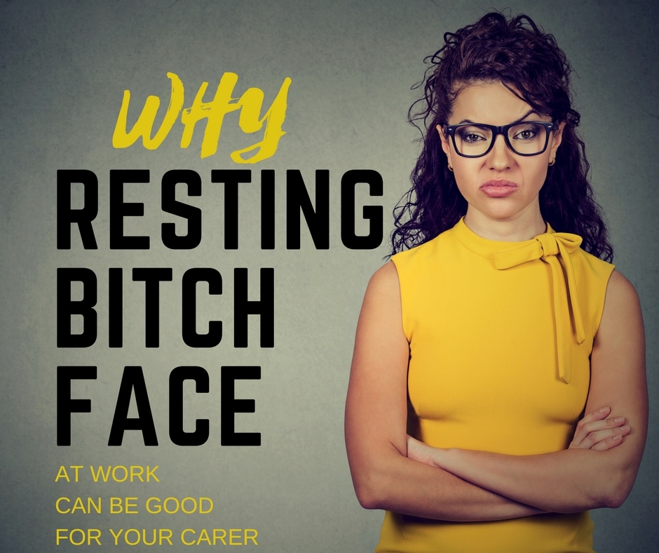Why a resting bitch face at work can be good for your career