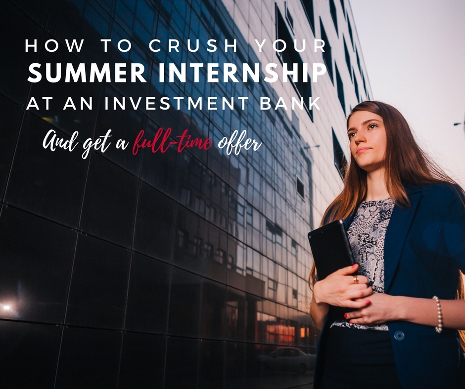 summer internship at an investment bank , getting a full-time offer at an investment bank
