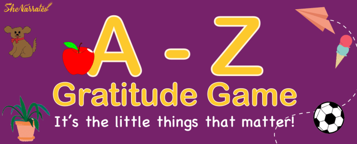 A - Z Gratitude Game- After all its the littlest of things that matter!
