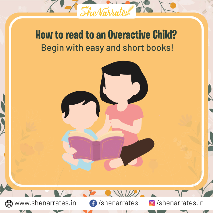 To develop the reading habit in overactive children begin with easy and short books! It encourages a feeling of accomplishment and boosts your child's confidence.