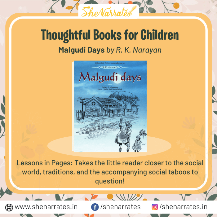 In the list of Top 10 Thoughtful, must-reads and much sought after books for children, one of the books is Malgudi Days by R.K. Narayan. It takes the little reader closer to the social world, traditions, and the accompanying social taboos to question.