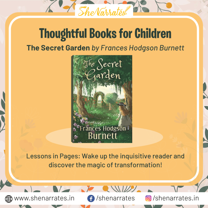In the list of Top 10 Thoughtful, must-reads and much sought after books for children, one of the books is 'The Secret Garden' by Frances Hodgson Burnett. Wake up the inquisitive reader and discover the magic of transformation through this book.