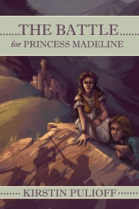 The Battle for Princess Madeline by Kirstin Pulioff
