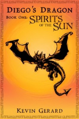 Diego's Dragon Book 1 Spirits of the Sun by Kevin Gerard