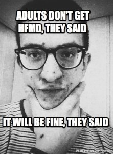 Adults don't get HFMD, they said. It will be fine, they said.