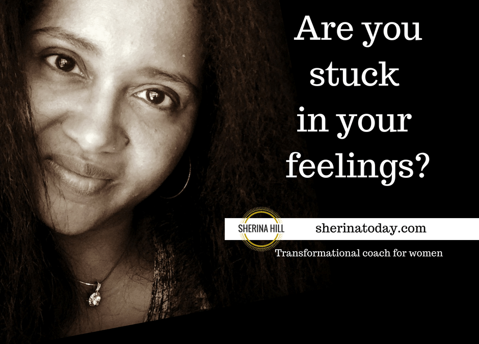 Are you stuck in your feelings | Life Coach for Women