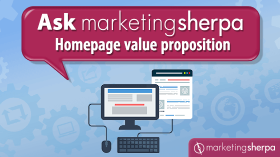 Ask MarketingSherpa: Proposition de valeur de la page d'accueil