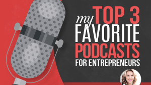 My Top 3 Favorite Podcasts For Entrepreneurs