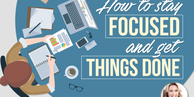 how to stay focused and get things done