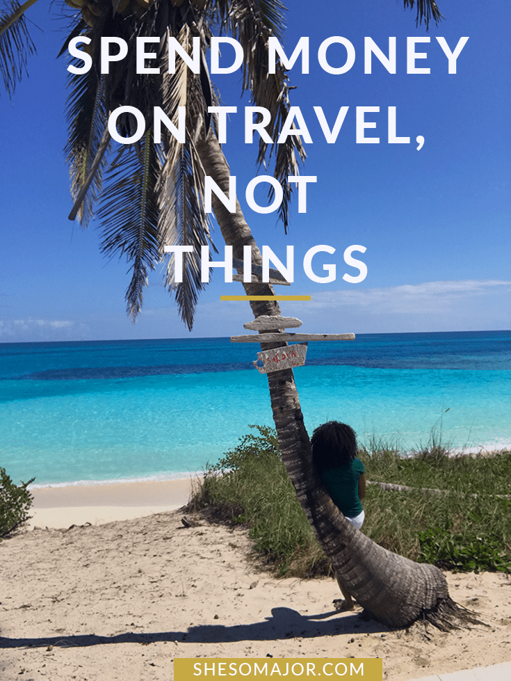 SPEND MONEY ON TRAVEL NOT THINGS
