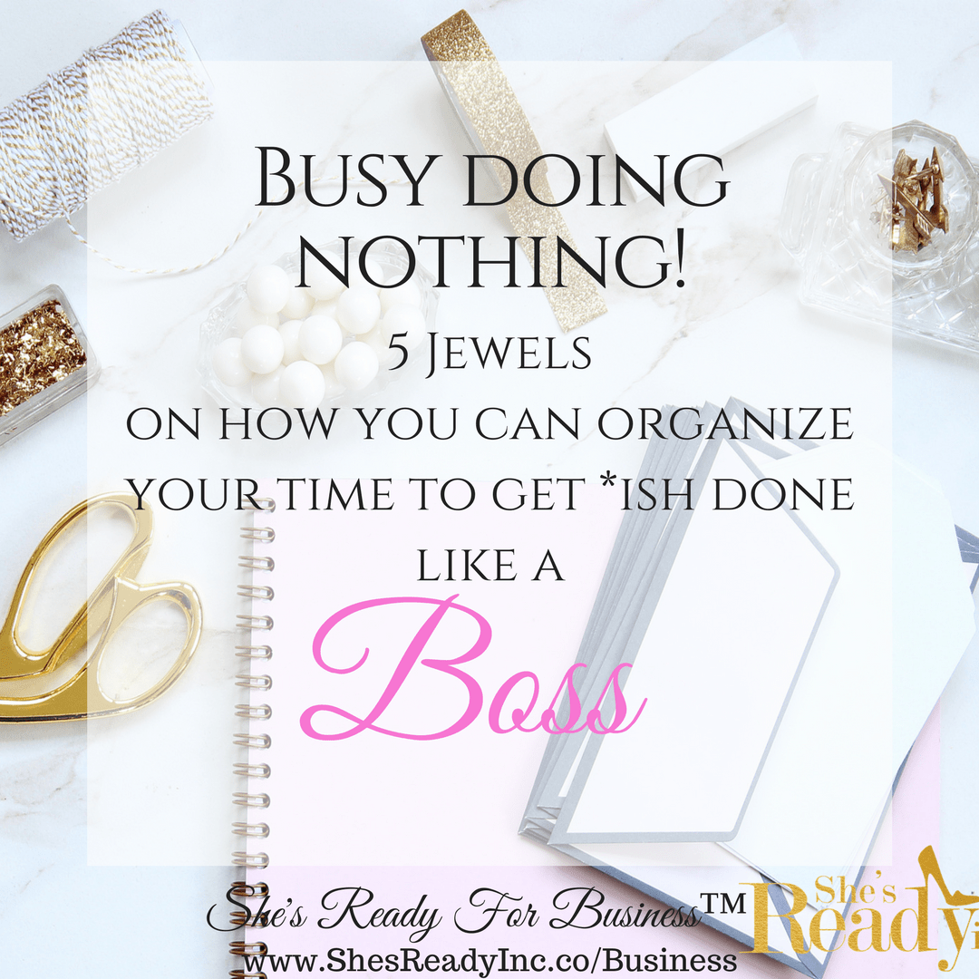 Busy Doing Nothing. 5 Jewels On How You Can Organize Your Time to Get *ish Done Like a Boss!