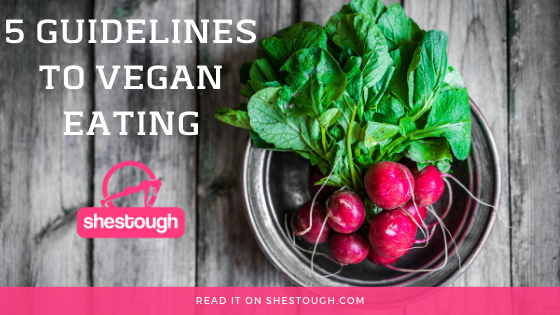 5 GUIDELINES TO VEGAN EATING