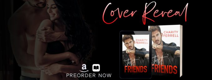 COVER REVEAL: JUST FRIENDS by Charity Ferrell