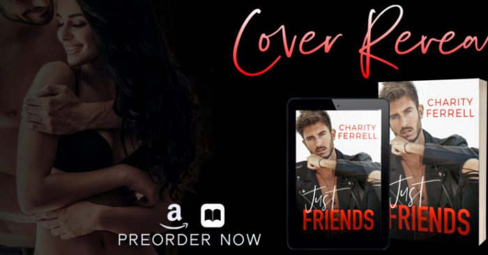COVER REVEAL,EXCERPT & GIVEAWAY: JUST FRIENDS by Charity Ferrell
