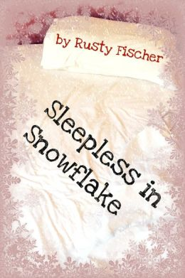 Sleepless in Snowflake by Rusty Fischer available free for limited time on Nook