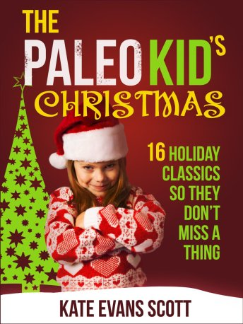 The Paleo Kids Christmas (Gluten Free Kid Friendly Recipes)