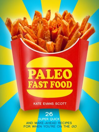 Paleo Fast Food by Kate Evans Scott available free for limited time on Kindle