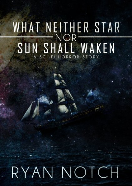 What Neither Star nor Sun Shall Waken by Ryan Notch available free for limited time on Nook and Kindle