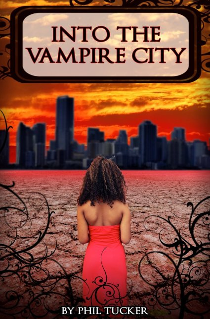Into the Vampire City by Phil Tucker available free for limited time on Nook and Kindle
