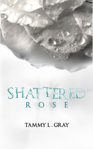 Shattered Rose by Tammy L Gray available free on Nook and Kindle for limited time only