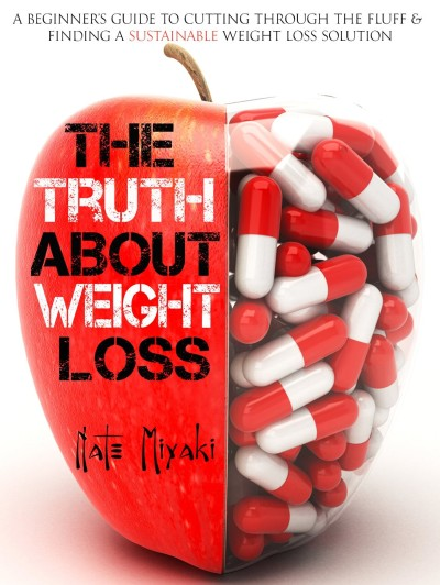 The Truth about Weight Loss by Nate Miyaki available free for limited time On KIndle