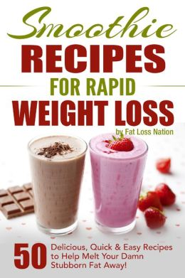 Smoothie Recipes for Rapid Weight Loss by Fat Loss Nation available free for limited time on Kindle and Nook