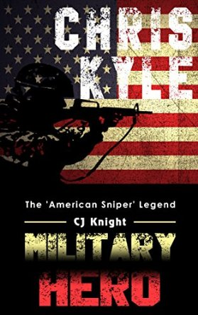 Chris Kyle: Military Hero The American Sniper Legend by CJ Knight available free for limited time on Kindle