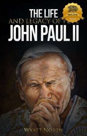 The Life and Legacy of Pope John Paul II by Wyatt North available free on Kindle for limited time