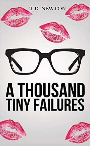 A Thousand Tiny Failures by  TD Newton available free for limited time on Kindle