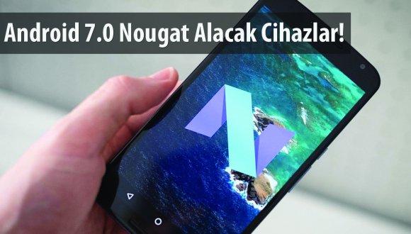 Android 7.0 Nougat alacak cihazlar