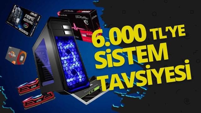 6000 TL oyun bilgisayarı tavsiyesi