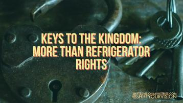 Many of us know what refrigerator rights are. Once we accept Jesus as our Savior, He gives us keys to the Kingdom of Heaven which gives us full access.