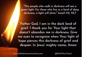 The darkness of grief is deep. When we grieve, darkness threatens to choke all hope from our hearts and minds. God's light of hope pierces the darkness.
