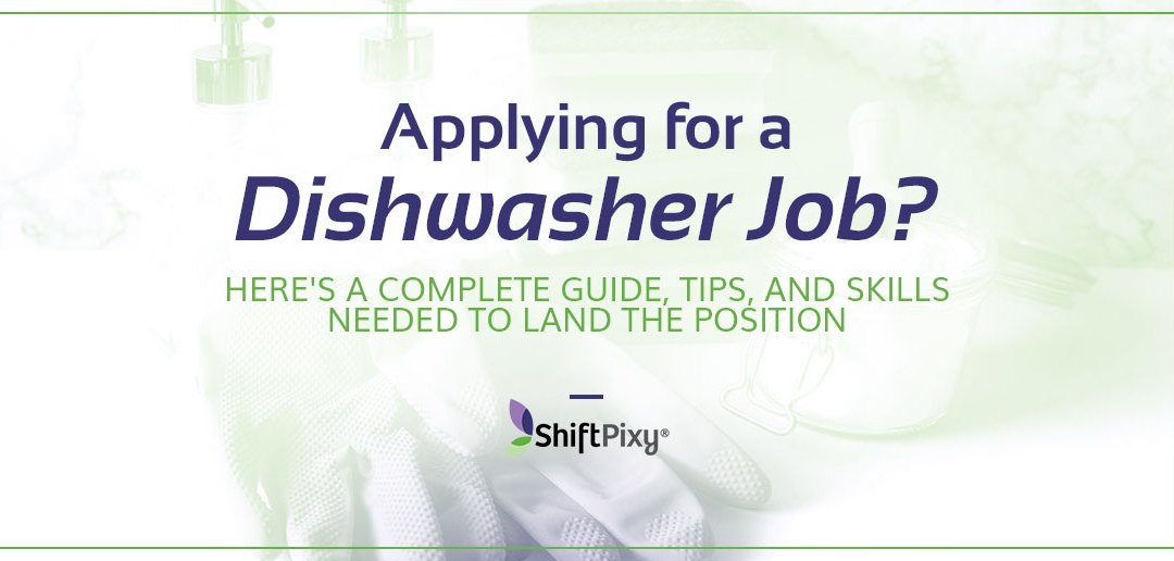 Applying for Dishwasher Job? Here's a Complete Guide of Tips, and Skills Needed to Land the Position