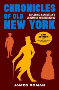 Chronicles of Old New York: Exploring Manhattan's Landmark Neighborhoods by James Roman NYC Guide Books
