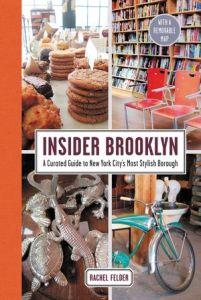 Insider Brooklyn: A Curated Guide to New York City's Most Stylish Borough by Rachel Felder NYC Guide Books