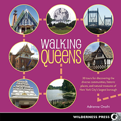 Walking Queens: 30 Tours for Discovering the Diverse Communities, Historic Places, and Natural Treasures of New York City's Largest Borough by Adrienne Onofri NYC Guide Books