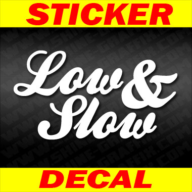 Low and slow Decal