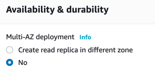 Availability & durability  Multi-AZ deployment  Info  o  Create read replica in different zone  O No