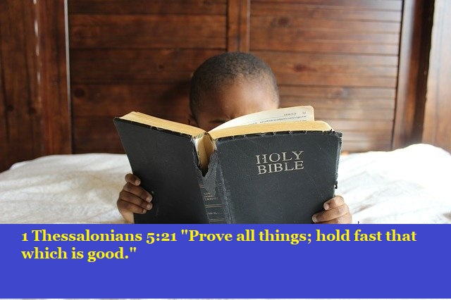"""1 Thessalonians 5:21 """"Prove all things; hold fast that which is good."""""""