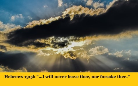 "Hebrews 13:5b ""...I will never leave thee, nor forsake thee."""