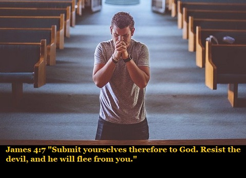 "James 4:7 ""Submit yourselves therefore to God. Resist the devil, and he will flee from you."""