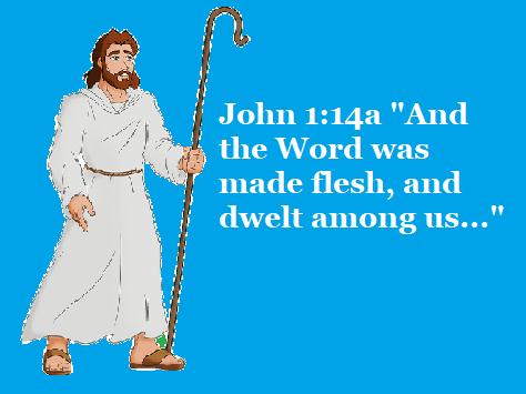 "John 1:14a ""And the Word was made flesh, and dwelt among us..."""