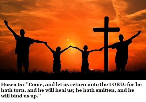 "Hosea 6:1 ""Come, and let us return unto the LORD: for he hath torn, and he will heal us; he hath smitten, and he will bind us up."""